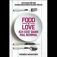 Food 'n' Love - Ich ess' dann mal normal: Sich ohne Diät und Ernährungszwänge besser fühlen (German Edition)