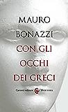 Con gli occhi dei greci: Saggezza antica per tempi moderni (Sfere extra)