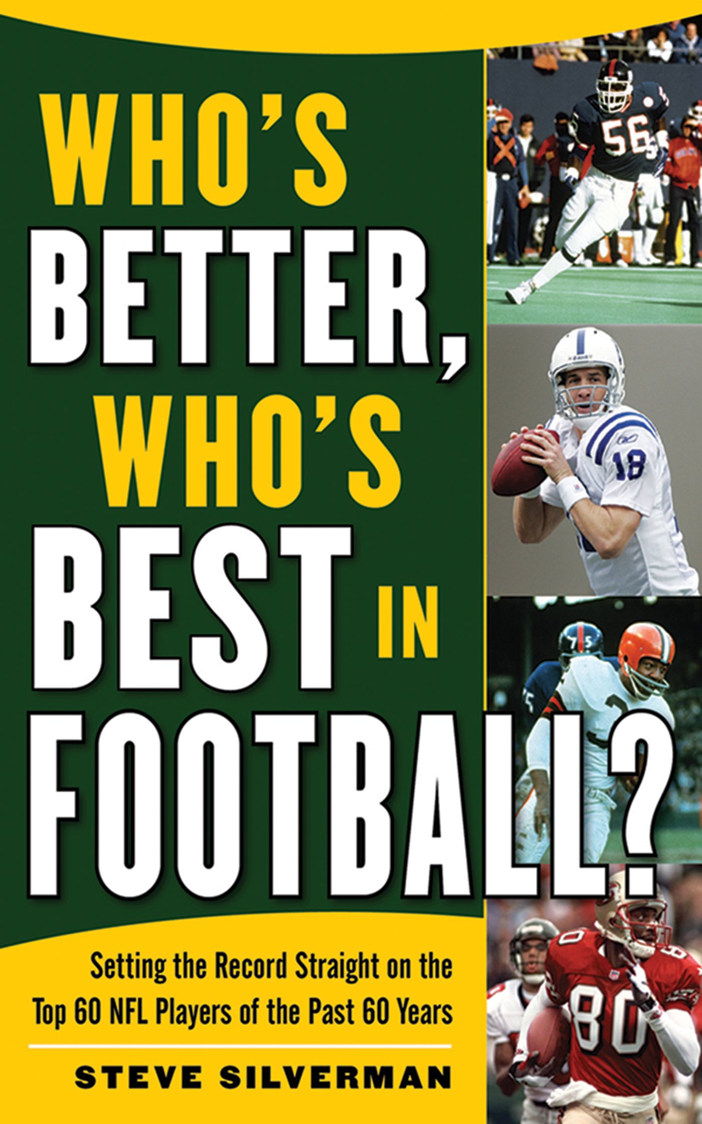 Who's Better, Who's Best in Football?: Setting the Record Straight on the Top 60 NFL Players of the Past 60 Years pdf epub