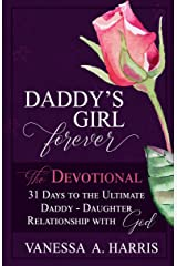 DADDY's Girl Forever The Devotional: 31 Days to the Ultimate Daddy-Daughter Relationship With God Kindle Edition