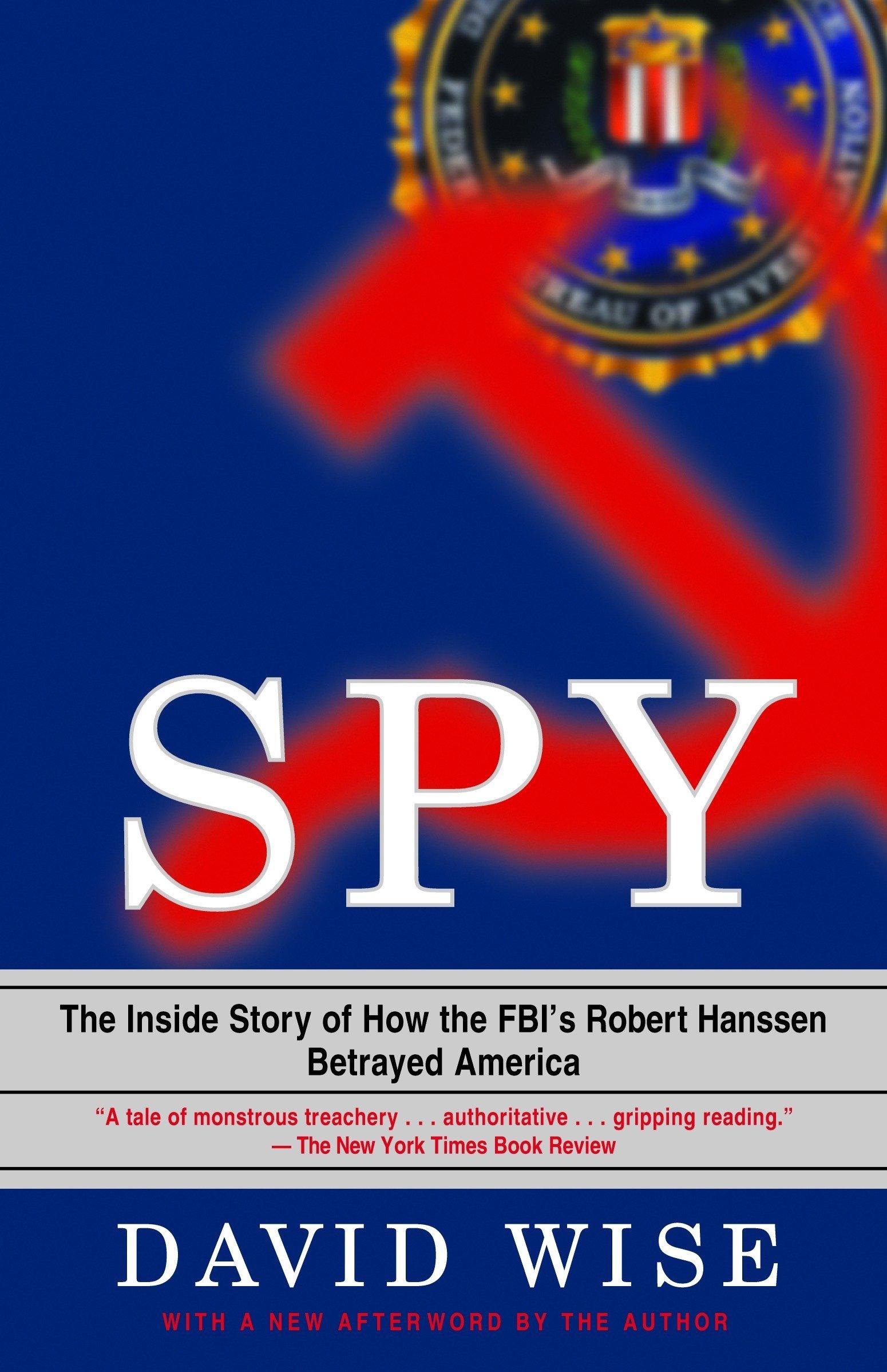 Spy: The Inside Story of How the FBI's Robert Hanssen Betrayed America ebook