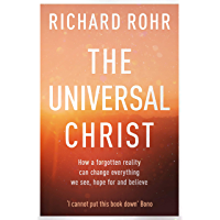 The Universal Christ: How a Forgotten Reality Can Change Everything We See, Hope For and Believe (English Edition)