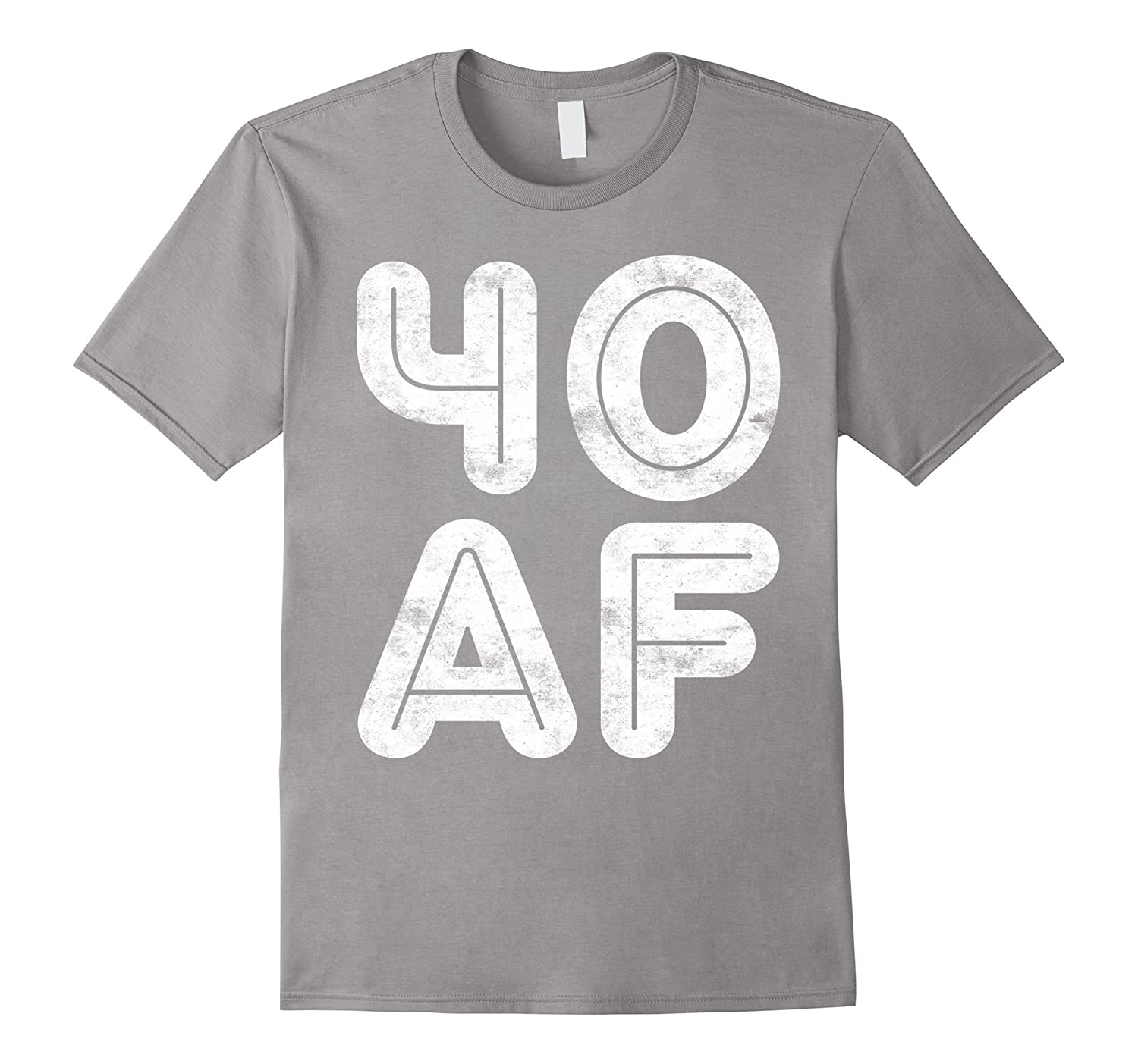 40 AF T-Shirt Funny 40th Birthday Gift Shirt-BN