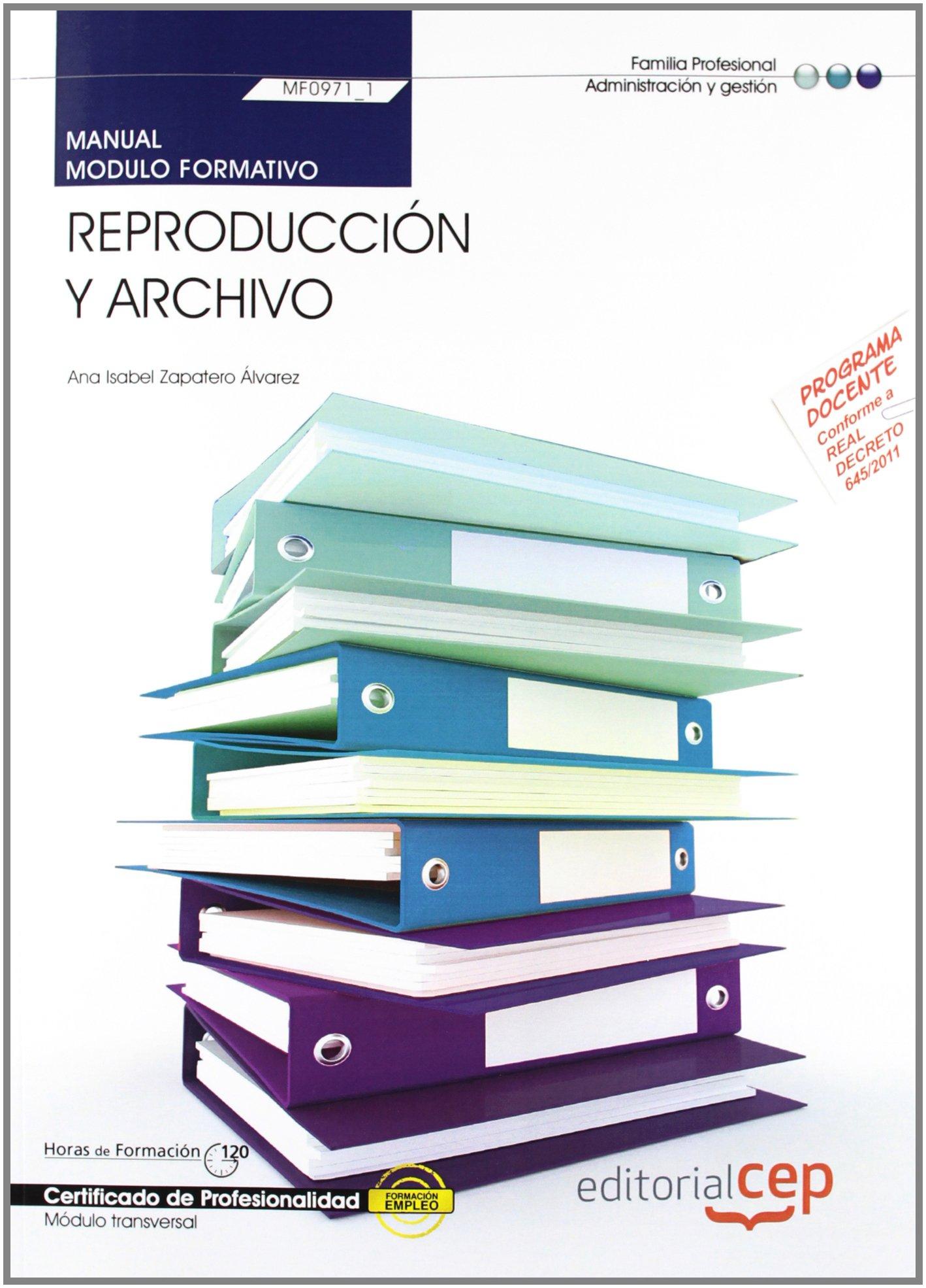 Manual. Reproducción y archivo (MF0971_1: Transversal). Certificados de profesionalidad (Fpe Formacion Empleo (cep)) Tapa blanda – 26 sep 2012 ANA ISABEL ZAPATERO ALVAREZ EDITORIAL CEP S.L. 8468144592
