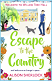 Escape to the Country: A perfect feel-good read to escape with.: A perfect feel-good read to escape with. (Welcome to Willow Tree Hall)