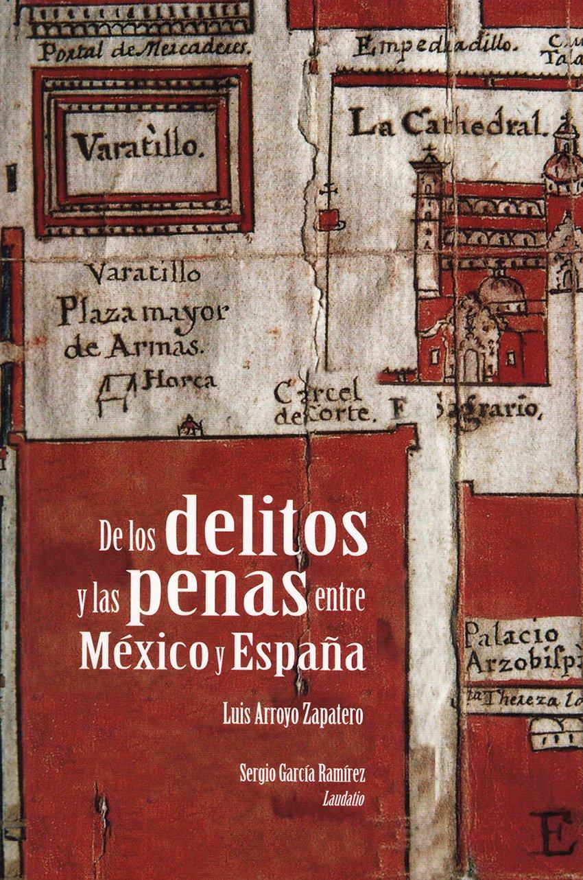 De los delitos y las penas entre México y España: Amazon.es: Luis Arroyo Zapatero: Libros