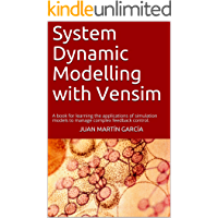 System Dynamic Modelling with Vensim: A book for learning the applications of simulation models to manage complex feedback control. (Dynamic modeling 2019) (English Edition)