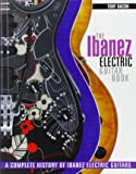 The Ibanez Electric Guitar Book: A Complete History of Ibanez Electric Guitars