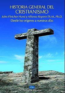 Historia general del Cristianismo: Desde los orígenes a nuestros días (Del Siglo I Al