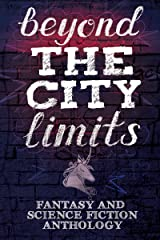 Beyond the City Limits: Fantasy and Science fiction Anthology Kindle Edition
