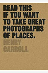 Read This if You Want to Take Great Photographs of Places Kindle Edition
