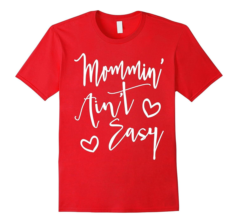 Mommin aint easy Mommin T-Shirt Cute t-shirt for Moms-TH