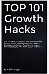 TOP 101 Growth Hacks: The best growth hacking ideas that you can put into practice right away Kindle Edition