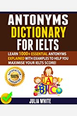 ANTONYMS DICTIONARY FOR IELTS: Learn 1000+ Essential Antonyms Explained With Examples To Help You Maximise Your IELTS Score! Kindle Edition
