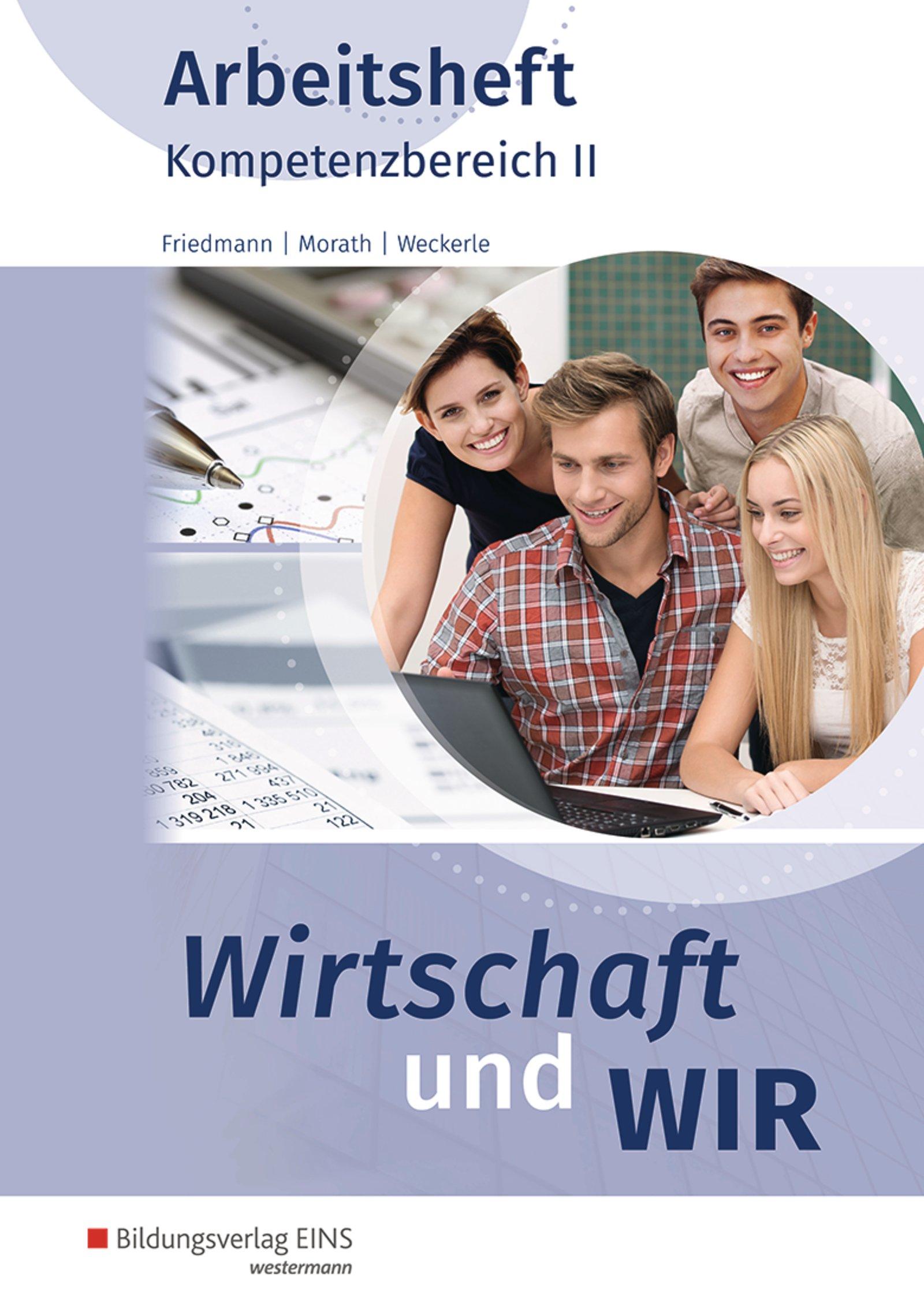Wirtschaft und WIR: Kompetenzbereich II: Arbeitsheft Taschenbuch – 1. Mai 2017 Daniela Weckerle Jana Friedmann Hans Steyer Bildungsverlag EINS