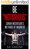 "Be ""Notorious"": Conor McGregor's Methods of Madness"