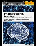Photo Reading. Foto Lectura: Una Experiencia Educativa que Aprovecha los Inmensos Recursos de la Mente, Explorando y Expandiendo Su Propio Potencial (Spanish Edition)