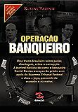 Operação banqueiro: As provas secretas do caso Satiagraha (História Agora)