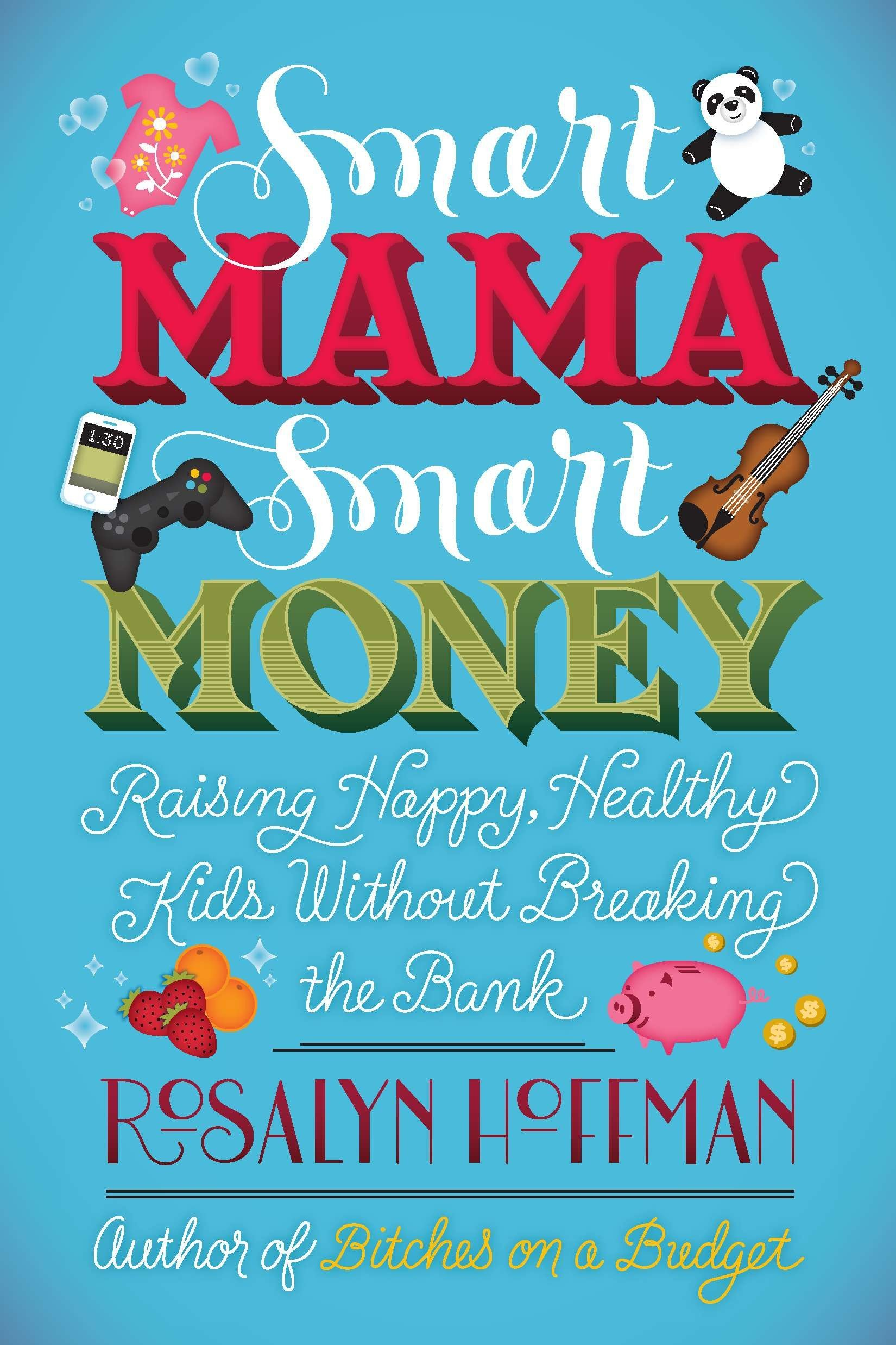 Read Online Smart Mama, Smart Money: Raising Happy, Healthy Kids Without Breaking the Bank PDF