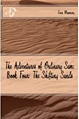 The Adventures of Ordinary Sam: Book Four: The Shifting Sands Kindle Edition