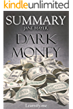 Summary of Dark Money: The Hidden History of the Billionaires Behind the Rise of the Radical Right - By Jane Mayer - A Full Book Summary (Dark Money - ... - Book, Paperback, Hardcover, Summary 1)
