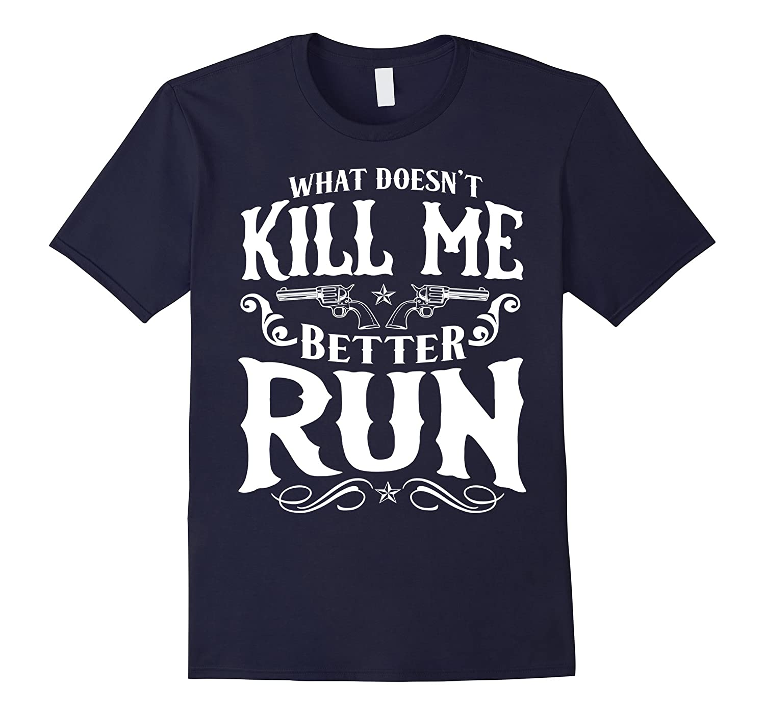 What Doesnt Kill Me Better Run Sassy Country Girl Tshirt-TD