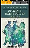 ULTIMATE HARRY POTTER MEMES MEGABOOK: 3000+ Ultimate Funny Harry Potter Memes & Jokes  - Memes Free, Memes Xl, NEW MEMES (English Edition)