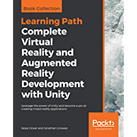 Complete Virtual Reality and Augmented Reality Development with Unity: Leverage the power of Unity and become a pro at creating mixed reality applications