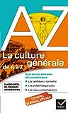 La culture générale de A à Z : classes prépa, IEP, concours administratifs... (A à Z Français)