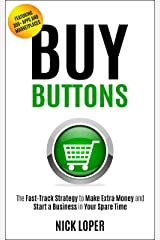 Buy Buttons: The Fast-Track Strategy to Make Extra Money and Start a Business in Your Spare Time [Featuring 300+ Apps and Peer-to-Peer Marketplaces] Kindle Edition