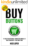 Buy Buttons: The Fast-Track Strategy to Make Extra Money and Start a Business in Your Spare Time [Featuring 300+ Apps and Peer-to-Peer Marketplaces] (English Edition)