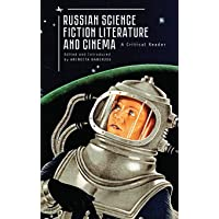 Russian Science Fiction Literature and Cinema: A Critical