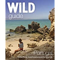 Wild Guide Portugal: Hidden Places, Great Adventures & the Good Life