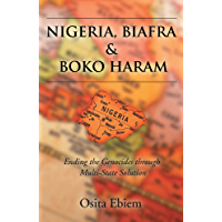 Nigeria, Biafra, and Boko Haram: Ending the Genocides Through Multistate Solution (English Edition)
