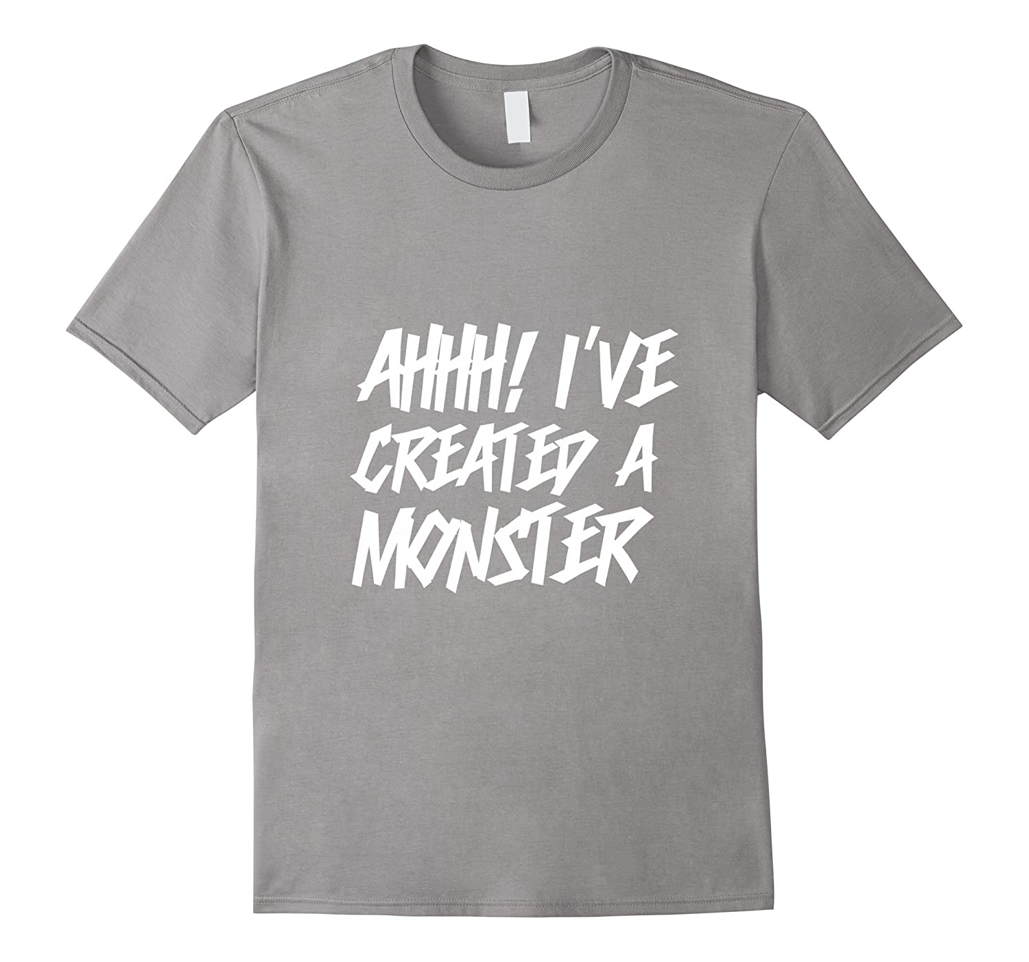 Ahhh! I have Created a Monster T-shirt Funny Mom Gift-TH