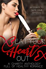 Eat Your Heart Out: A Romance Charity Anthology Kindle Edition