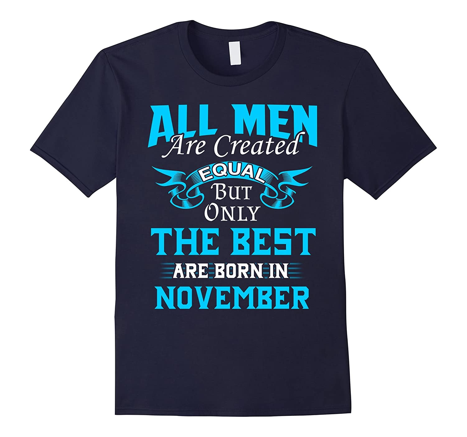 All Men Created Equal But The Best Born In November Shirt-FL