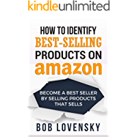 How to Identify Best-Selling Products on Amazon: Become a Best Seller by Selling Products That Sells