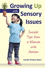 Growing Up with Sensory Issues: Insider Tips from a Woman with Autism Kindle Edition