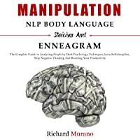 Manipulation, NLP Body Language-Stoicism and Enneagram: The Complete Guide to Analyzing People by Dark Psychology Techniques, Learn Self-Discipline, Stop Negative Thinking and Boost Your Productivity
