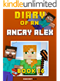 Diary of an Angry Alex: Book 14 [An Unofficial Minecraft Book] (Minecraft Tales 87)