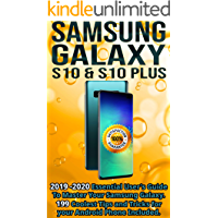 Samsung Galaxy S10 & S10 plus: 2019 - 2020 Essential User's Guide To Master Your Samsung Galaxy . 199 Coolest Tips and Tricks for your Android Phone Included.