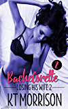 Bachelorette: A Cuckold Tragedy (Losing His Wife 2)