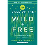 The Call of the Wild and Free: Reclaiming the Wonder in Your Child's Education, A New Way to Homeschool