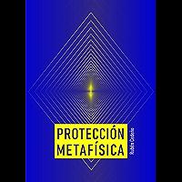 Protección Metafísica (Spanish Edition)