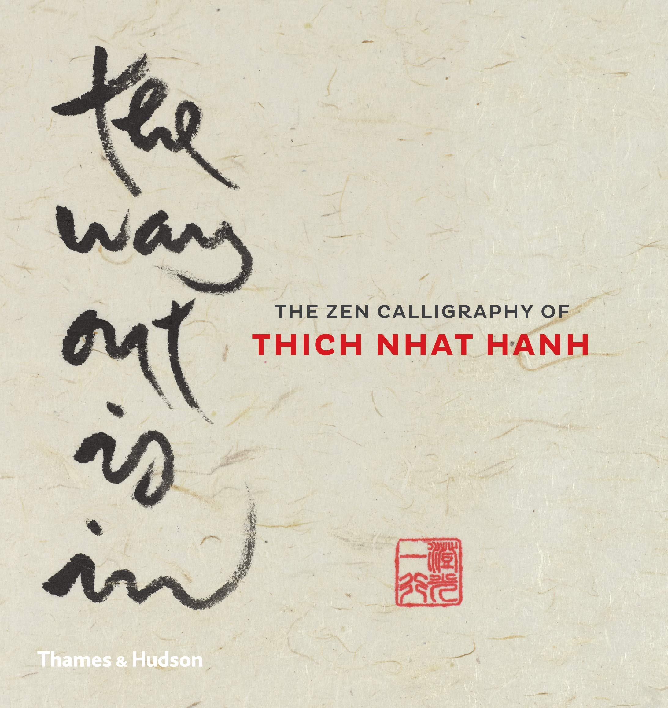 The Way Out Is In  The Zen Calligraphy Of Thich Nhat Hanh