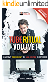Tube Ritual Volume I: Jumpstart Your Journey To 5000 YouTube Subscribers! (English Edition)