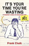 It's Your Time You're Wasting: A Teacher's Tales of Classroom Hell