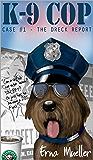 K-9 Cop: Case # 1 The Dreck Report