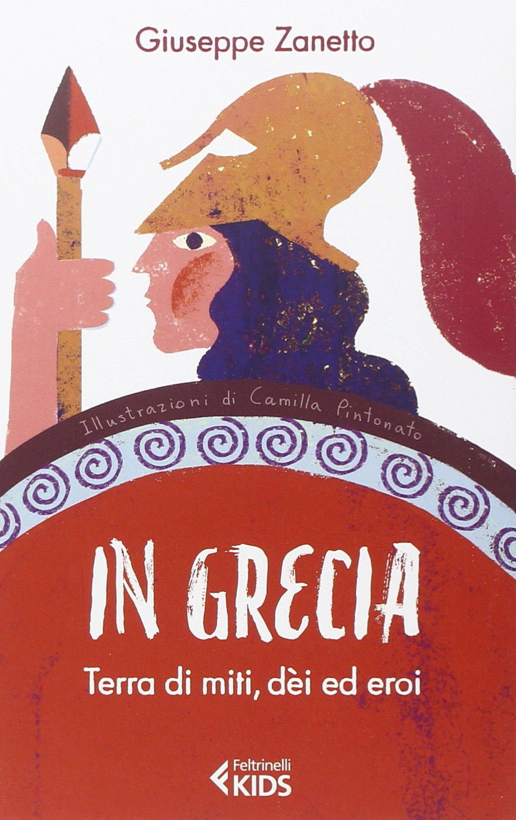 In Grecia. Terra di miti, dei ed eroi Copertina flessibile – 24 set 2014 Giuseppe Zanetto C. Pintonato Feltrinelli 8807922401